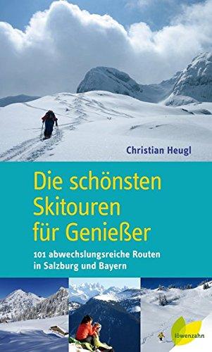 Die schönsten Skitouren für Genießer. 101 abwechslungsreiche Routen in Salzburg und Bayern