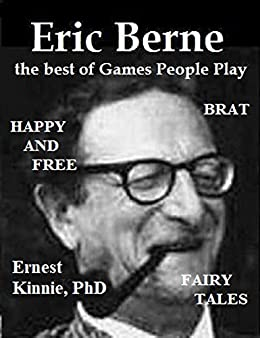 ERIC BERNE  the best of Games People Play: fairy tales, games, Adult, Parent and your Children by [Kinnie, Ernest]