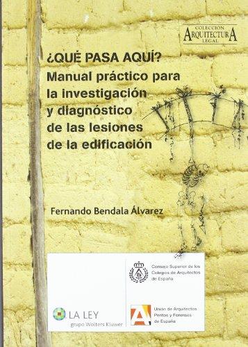 ¿Qué pasa aquí? Manual práctico para la investigación y diagnóstico de las lesiones de la edificación (Arquitectura legal) por Fernando Bendala Álvarez