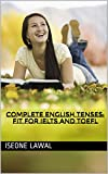 COMPLETE ENGLISH TENSES: Fit for IELTS and TOEFL