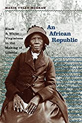 An African Republic: Black and White Virginians in the Making of Liberia (The John Hope Franklin Series in African American History and Culture)