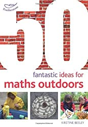 By Kirstine Beeley - 50 Fantastic Ideas for Maths Outdoors (50 Fantastic Things)