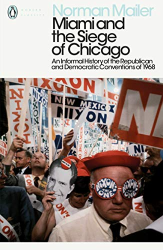 Miami and the Siege of Chicago: An Informal History of the Republican and Democratic Conventions of 1968 (Penguin Modern Classics)