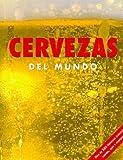 Cervezas del Mundo: Mas De 350 Cervezas Clasics, Lagars, Ales Y Porters
