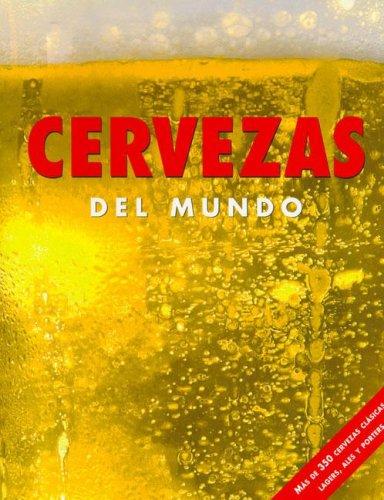 Cervezas del Mundo: Mas De 350 Cervezas Clasics, Lagars, Ales Y Porters por David Kenning