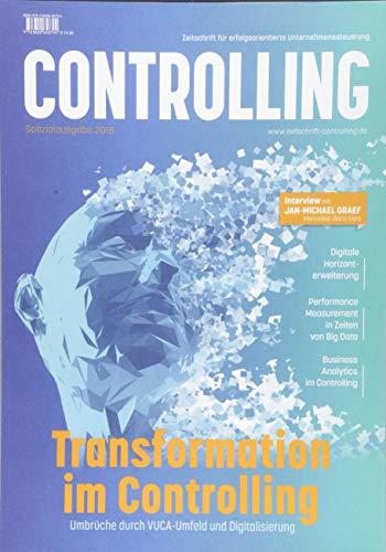 Transformation im Controlling: Umbrüche durch VUCA-Umfeld und Digitalisierung: Spezialausgabe der Zeitschrift Controlling