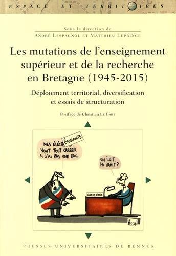 Les mutations de l'enseignement supérieur et de la recherche en Bretagne (1945-2015): Déploiement territorial, diversifications et essais de structuration