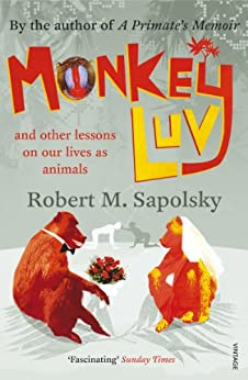 Monkeyluv: And Other Lessons in Our Lives as Animals von [Sapolsky, Robert M]