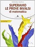 Superiamo le prove Invalsi di matematica - Volume unico