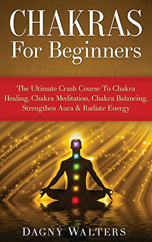 Chakras For Beginners The Ultimate Crash Course To Chakra Healing Chakra Meditation Chakra Balancing Strengthen