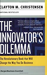 The Innovator's Dilemma: The Revolutionary Book that Will Change the Way You Do Business (Collins Business Essentials) by Clayton M. Christensen (2003-11-05)