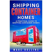 Shipping Container Homes: A Practical Guide to Shipping Container Homes (English Edition)
