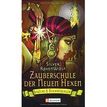 Zauberschule Der Neuen Hexen: Sprüche U0026 Beschwörungen