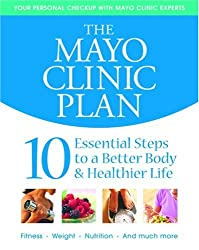 THE MAYO CLINIC PLAN: 10 ESSENTIAL STEPS TO A BETTER BODY & HEALTHIER LIFE