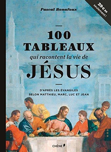 100 tableaux qui racontent la vie de Jsus
