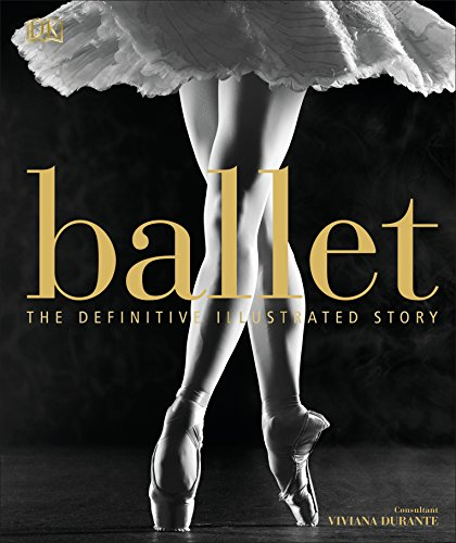 Ballet: The Definitive Illustrated Story por DK