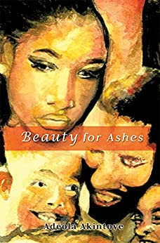 Beauty for Ashes by [Akintoye, Adeola]