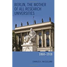 Berlin, the Mother of All Research Universities: 1860-1918