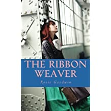 The Ribbon Weaver by Rosie Goodwin (2013-07-23)