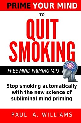 Prime Your Mind to Quit Smoking: How the new science of subliminal mind priming can help you stop smoking (without hypnosis, nicotine patches or gum) by CreateSpace Independent Publishing Platform