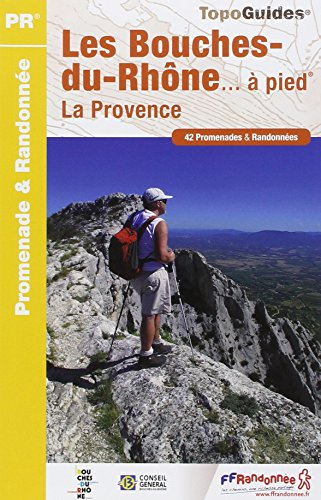 Les Bouches-du-Rhône à pied : 42 promenades & randonnées