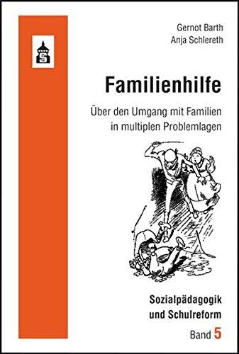 Familienhilfe: Über den Umgang mit Familien in multiplen Problemlagen (Sozialpädagogik und Schulreform)