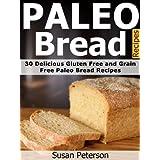 Paleo Bread Recipes: 30 Delicious Gluten Free and Grain Free Paleo Bread Recipes (Paleo Bread Recipes, Paleo Bread Cookbook, Paleo Diet, Paleo Cookbook, ... Paleo Recipes Book 12) (English Edition)