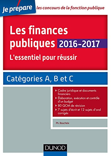 Les finances publiques 2016-2017 : L'essentiel pour réussir - catégories A et B (Concours fonction publique)