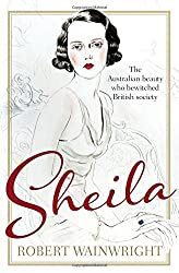 Sheila: The Australian Beauty Who Bewitched British Society by Robert Wainwright (2014-11-01)