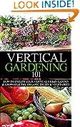 #7: Vertical Gardening 101 Beginner's Guide: How to Create Your Vertical Urban Garden & Grow Healthy Organic Fruits & Vegetables (Urban Gardening, Urban farming, ... Apartment Gardening, Square foot gardening)