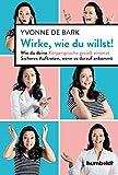 Expert Marketplace -  Yvonne de Bark - Wirke, wie du willst: Wie du deine Körpersprache gezielt einsetzt. Sicheres Auftreten, wenn es darauf ankommt
