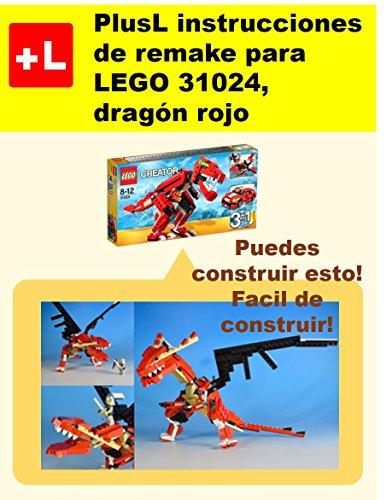 PlusL instrucciones de remake para LEGO 31024, dragón rojo: Usted puede construir dragón rojo de sus propios ladrillos por PlusL