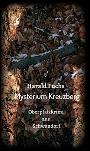 Mysterium Kreuzberg: Oberpfalzkrimi aus Schwandorf