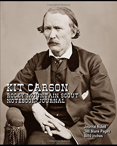 Kit Carson - Rocky Mountain Scout - Notebook/Journal: Journal Ruled - 300 Blank Pages - 8x10 Inches