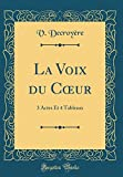 Telecharger Livres La Voix Du Coeur 3 Actes Et 4 Tableaux Classic Reprint (PDF,EPUB,MOBI) gratuits en Francaise