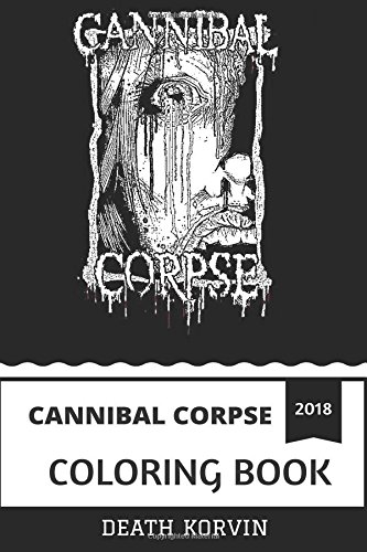 Cannibal Corpse Coloring Book: American Death Metal Pioneers and Horror Fiction, Satanic Imagery and Shock Inspired Adult Coloring Book (Cannibal Corpse Books) (Corpse-patches Cannibal)