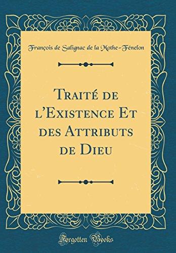 Traité de l'Existence Et Des Attributs de Dieu (Classic Reprint) par Francois De Salignac De Mothe-Fenelon