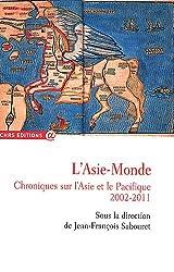 L'Asie-Monde. Chroniques sur l'Asie et le Pacifique. 2002-2011