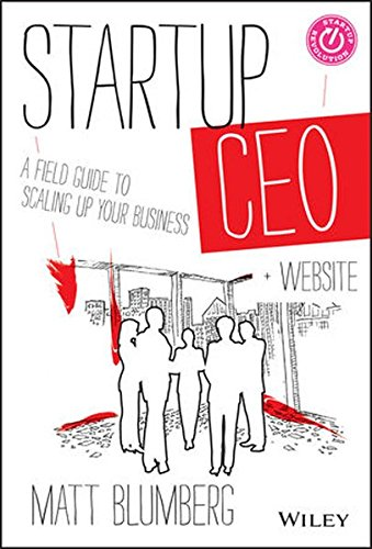 Startup CEO: A Field Guide to Scaling Up Your Business + Website (Startup Revolution)
