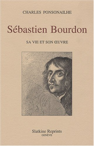 Sébastien Bourdon : Sa vie et son oeuvre par Charles Ponsonailhe