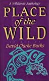 Place of the Wild: A Wildlands Anthology