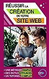 Créer un site Internet: une méthode simple, un tutoriel complet, des outils efficaces....