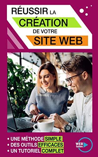 Couverture du livre Réussir la création de votre Site Web: Une méthode simple, des outils efficaces, un tutoriel complet