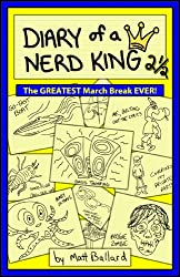 Diary of a Nerd King # 2 1/2: The GREATEST March Break EVER! (HOLIDAY SALE $2.99 / REG. $3.99)