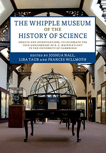 The Whipple Museum of the History of Science: Objects and Investigations, to Celebrate the 75th Anniversary of R. S. Whipple's Gift to the University of Cambridge (English Edition)