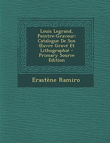 Louis Legrand, Peintre-Graveur: Catalogue de Son Uvre Grave Et Lithographie - Primary Source Edition