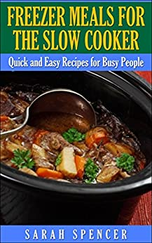 Freezer Meals for the Slow Cooker: Quick and Easy Recipes for Busy People (English Edition) van [Spencer, Sarah]