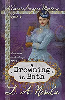 A Drowning in Bath (Cassie Pengear Mysteries Book 6) (English Edition) de [Nisula, L. A.]
