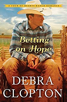 Betting on Hope (A Four of Hearts Ranch Romance Book 1) by [Clopton, Debra]