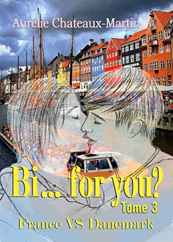 Bi… for you ? Tome 3 : France VS Danemark par Aurélie Chateaux-Martin
